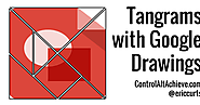 Control Alt Achieve: Exploring Tangrams with Google Drawings