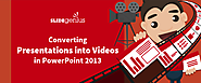 Converting Presentations into Videos in PowerPoint 2013
