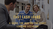 A Guide The Clearly Explains Fast Cash Loans For Making The Right Lending Decision!