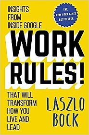 Work Rules!: Insights from Inside Google That Will Transform How You Live and Lead Hardcover – April 7, 2015