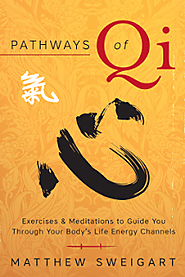 Pathways of Qi: Exercises & Meditations to Guide You Through Your Body's Life Energy Channels