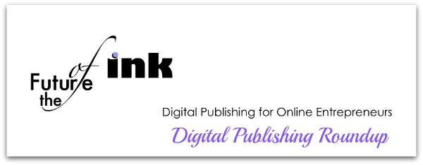 The Future of Ink: Digital Publishing Roundup September 13, 2013