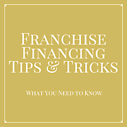 Franchise Financing Tips & Tricks: What You Need to Know