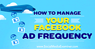 How to Manage Your Facebook Ad Frequency : Social Media Examiner