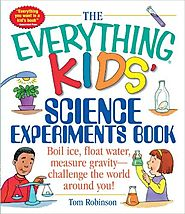 The Everything Kids' Science Experiments Book: by Tom Robinson