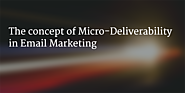 The concept of Micro-Deliverability in Email Marketing