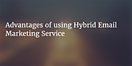 Advantages of using Hybrid Email Marketing Service