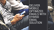 Deliver Mobile Optimized Emails with Hybrid Email Solution