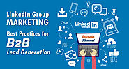 LinkedIn Group Marketing – Best Practices for B2B Lead Generation