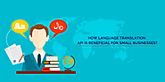How Language Translation API Is Beneficial For Small Businesses?- Know More : process9.com