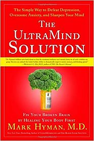 The UltraMind Solution: Fix Your Broken Brain by Healing Your Body First - The Simple Way to Defeat Depression, Overc...