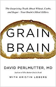 Grain Brain: The Surprising Truth about Wheat, Carbs, and Sugar--Your Brain's Silent Killers Hardcover – September 17...