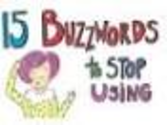 "Check out the Slide Share ""15 buzzwords to stop using""."