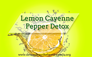 Benefits Of Doing A Lemon Cayenne Pepper Detox | All Natural Body Detox Cleansing