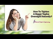 How To Tighten A Saggy Vagina Overnight Naturally?