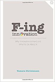 F-ing Innovation: Why innovation is hard and what to do about it Paperback – August 20, 2016