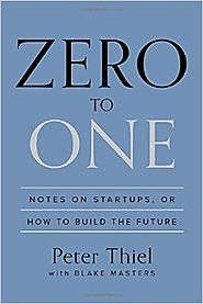 Zero to One: Notes on Startups, or How to Build the Future Hardcover – September 16, 2014