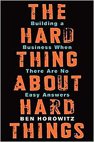 The Hard Thing About Hard Things: Building a Business When There Are No Easy Answers Hardcover – March 4, 2014
