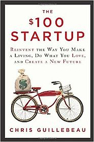 The $100 Startup: Reinvent the Way You Make a Living, Do What You Love, and Create a New Future Hardcover – May 8, 2012