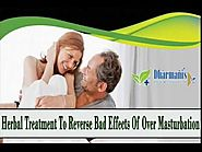 Herbal Treatment To Reverse Bad Effects Of Over Masturbation