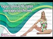Vaginal Tightening Pills Tighten Loose Vagina Fast Effectively