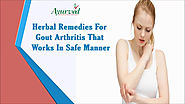 Herbal Remedies For Gout Arthritis That Works In Safe Manner