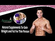 Natural Supplements To Gain Weight and Fat For Thin Person
