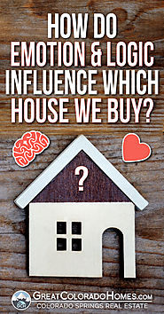 How Do Emotion and Logic Influence Which House We Buy?