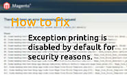 Exception printing is disabled by default for security reasons in Magento - How to fix