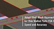 Adopt Shell Mesh Approach for Thin Walled Parts FEA for Speed and Accuracy