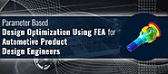 Automated traditional FEA approach through Parameter based optimization for automotive components
