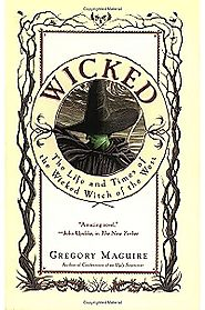 Wicked: The Life & Times of the Wicked Witch of the West by Gregory Maguire