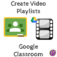 Google Classroom: Video Playlists in a Video Library - Teacher Tech