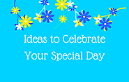 Celebrate Your Special Day With The Help of Amazing Tips And Idea