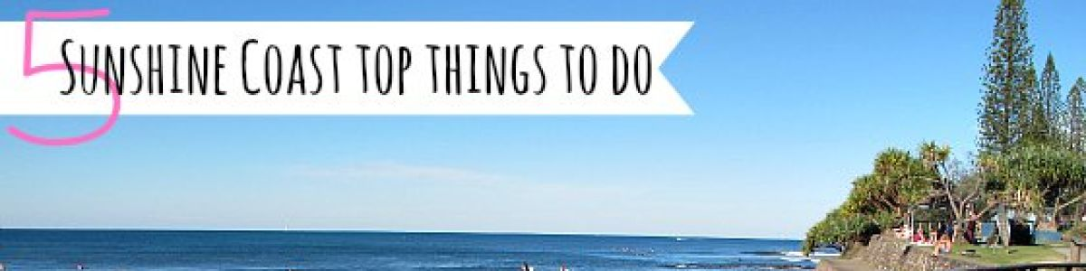 Headline for Things To Do On The Sunshine Coast – Discovering Fun In Australia's Favourite Coast