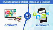 What Is The Difference Between E-Commerce And M-Commerce?