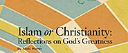 Islam or Christianity: Reflections on God's Greatness