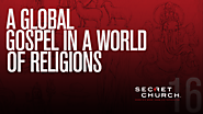 Secret Church 16: A Global Gospel in a World of Religions
