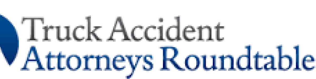 Headline for Attorneys at The Truck Accident Attorneys Roundtable – A New Kind of Law Firm