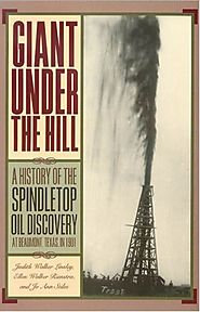 Giant Under the Hill: A History of the Spindletop Oil Discovery at Beaumont, Texas, in 1901 (Book)