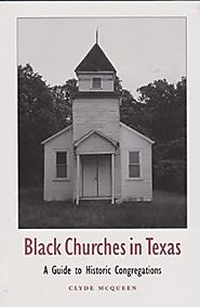 Black Churches in Texas: A Guide to Historic Congregations (Centennial Series of the Association of Former Students, ...