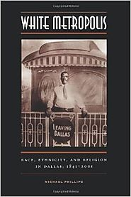 White Metropolis: Race, Ethnicity, and Religion in Dallas, 1841-2001 0th Edition