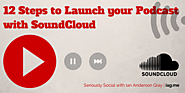 12 Steps to Launch your Podcast with SoundCloud | Seriously Social with Ian Anderson Gray