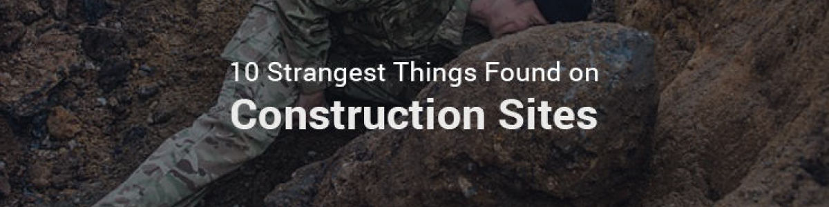 Headline for 10 Strangest Things Found on Construction Sites