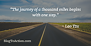 """The journey of a thousand miles begins with one step."" - Lao Tzu"