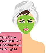 Skin Care Products For Combination Skin Types - wherefitnessmeetsbeauty