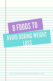 8 Foods To Avoid During Weight Loss - wherefitnessmeetsbeauty