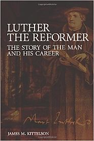 Luther the Reformer: The Story of the Man and His Career Paperback – January 1, 2003