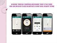 KNOW THESE THINGS BEFORE YOU USE THE ON-DEMAND TAXI SERVICE FOR THE FIRST TIME