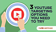 3 YouTube Targeting Options You Need to Try
